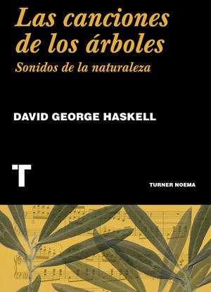 """La música de los árboles"""", de David G. Haskell"""