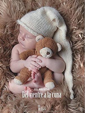 """""""Del vientre a la cuna"""", de José Luis Mora"""