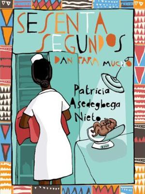 """Sesenta segundos dan para mucho"", de Patricia Asedegbega"